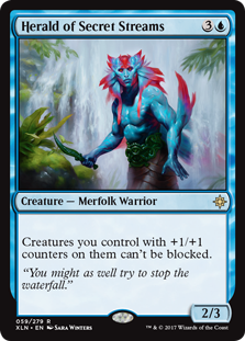 Herald of Secret Streams  Creatures you control with +1/+1 counters on them can't be blocked.